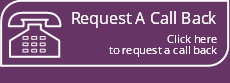 Request A Call Back - Click here to request a call back.